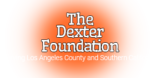 The Dexter Foundation: Serving Los Angeles County and Southern California